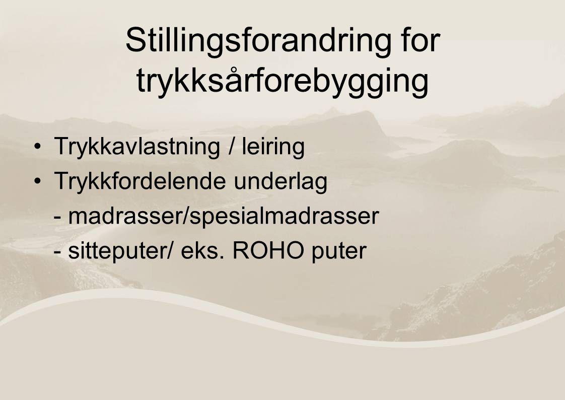 Stillingsforandring for trykksårforebygging Trykkavlastning / leiring Trykkfordelende underlag - madrasser/spesialmadrasser - sitteputer/ eks.