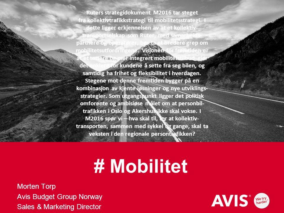 # Mobilitet Morten Torp Avis Budget Group Norway Sales & Marketing Director Ruters strategidokument M2016 tar steget fra kollektivtrafikkstrategi til mobilitetsstrategi.