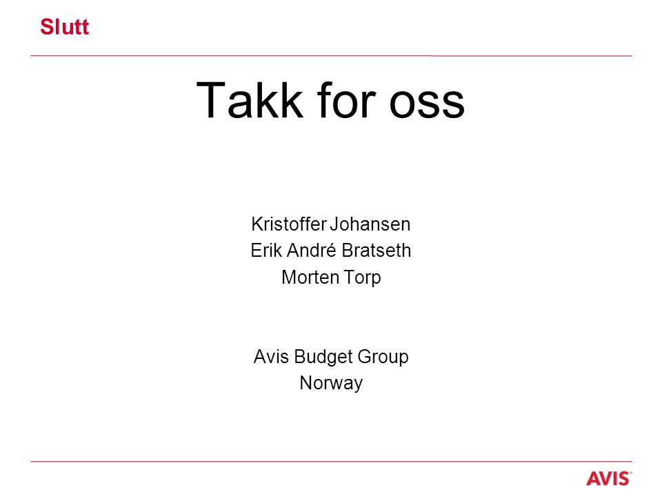 Slutt Takk for oss Kristoffer Johansen Erik André Bratseth Morten Torp Avis Budget Group Norway