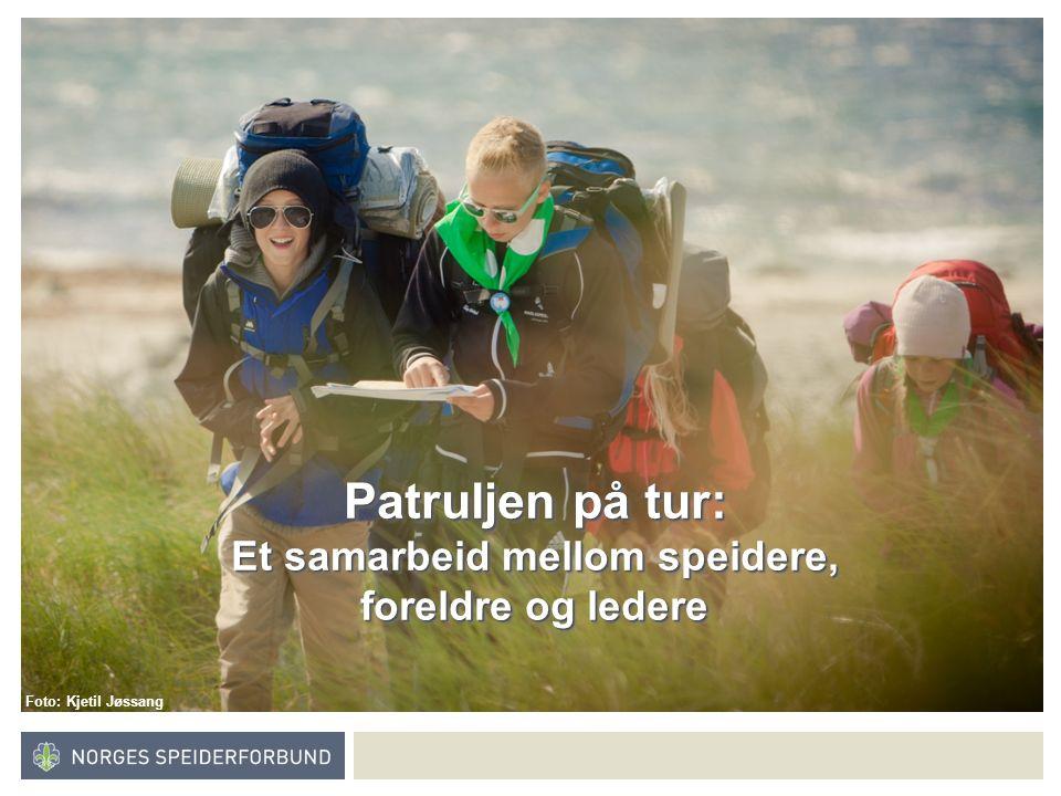Norges speiderforbund Patruljen på tur: Et samarbeid mellom speidere, foreldre og ledere Foto: Kjetil Jøssang