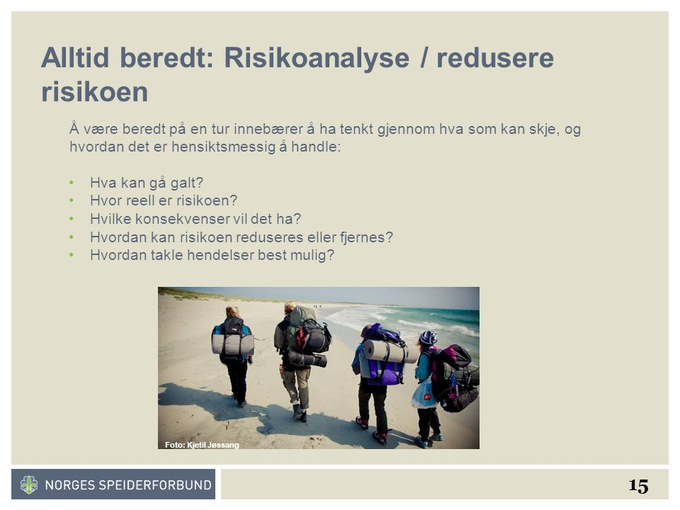 15 Alltid beredt: Risikoanalyse / redusere risikoen Å være beredt på en tur innebærer å ha tenkt gjennom hva som kan skje, og hvordan det er hensiktsmessig å handle: Foto: Kjetil Jøssang Hva kan gå galt.