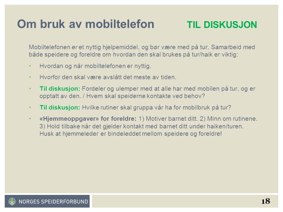 18 Om bruk av mobiltelefon TIL DISKUSJON Mobiltelefonen er et nyttig hjelpemiddel, og bør være med på tur.