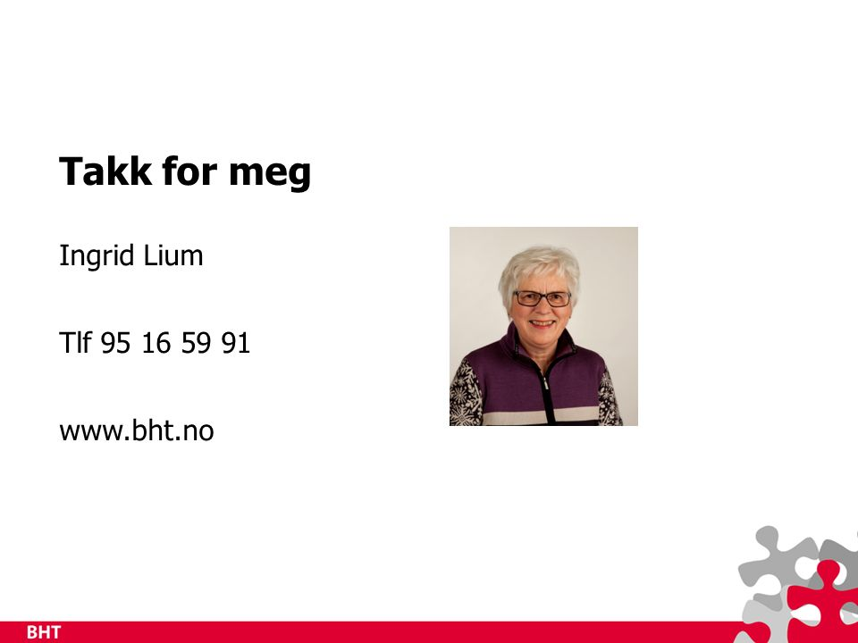 Takk for meg Ingrid Lium Tlf 95 16 59 91 www.bht.no