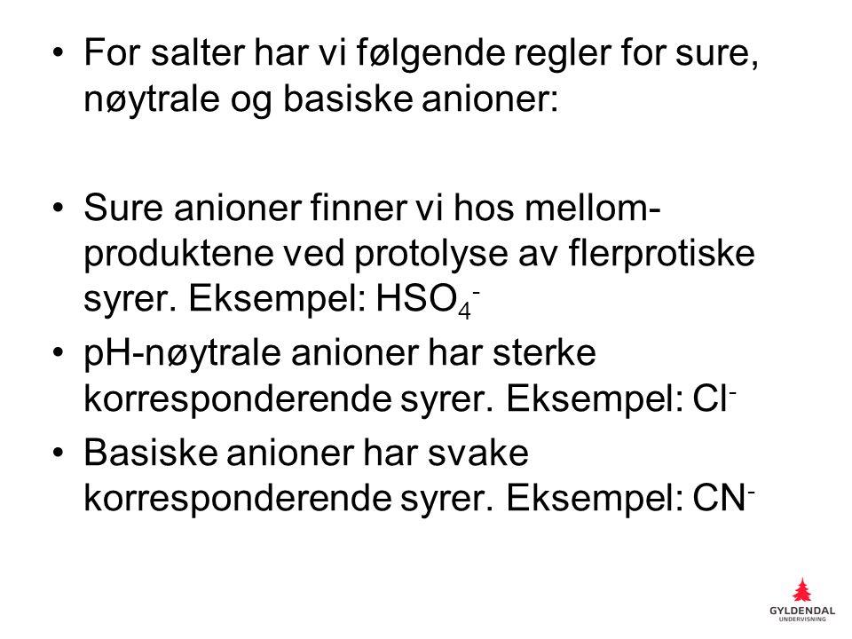 For salter har vi følgende regler for sure, nøytrale og basiske anioner: Sure anioner finner vi hos mellom- produktene ved protolyse av flerprotiske syrer.