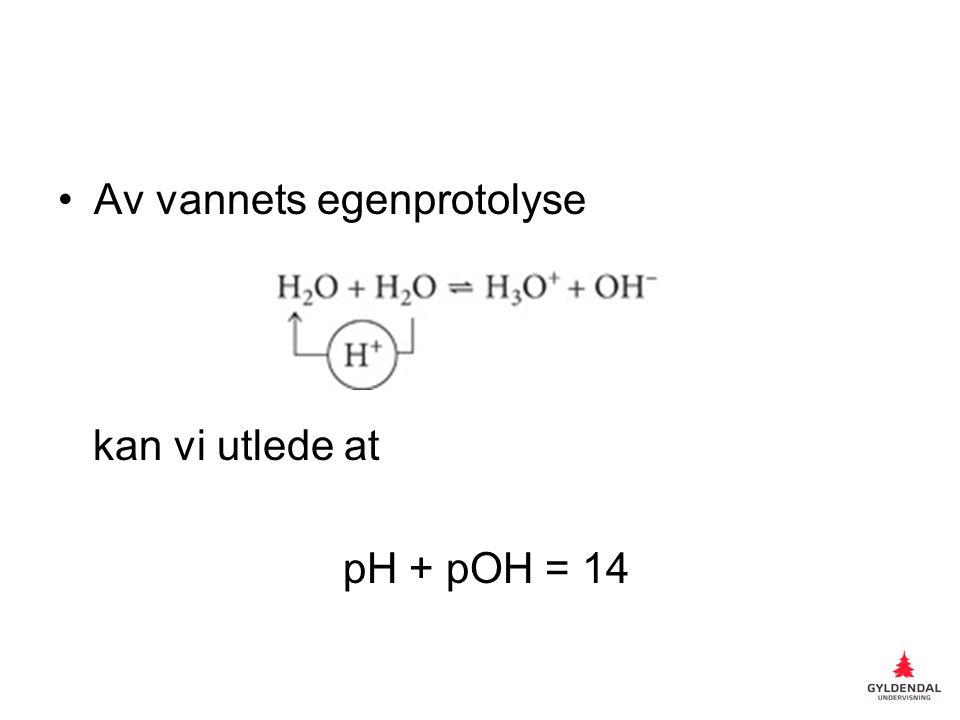 Av vannets egenprotolyse kan vi utlede at pH + pOH = 14