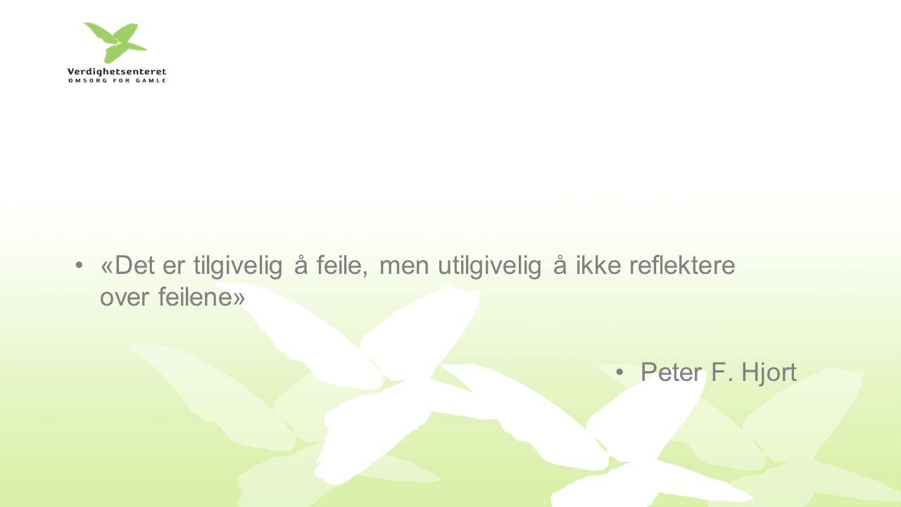 «Det er tilgivelig å feile, men utilgivelig å ikke reflektere over feilene» Peter F. Hjort