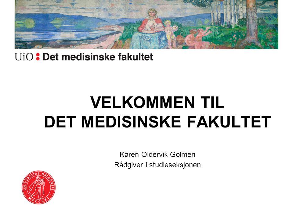 VELKOMMEN TIL DET MEDISINSKE FAKULTET Karen Oldervik Golmen Rådgiver i studieseksjonen