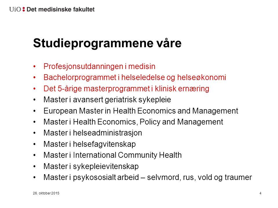 26. oktober 20154 Studieprogrammene våre Profesjonsutdanningen i medisin Bachelorprogrammet i helseledelse og helseøkonomi Det 5-årige masterprogramme