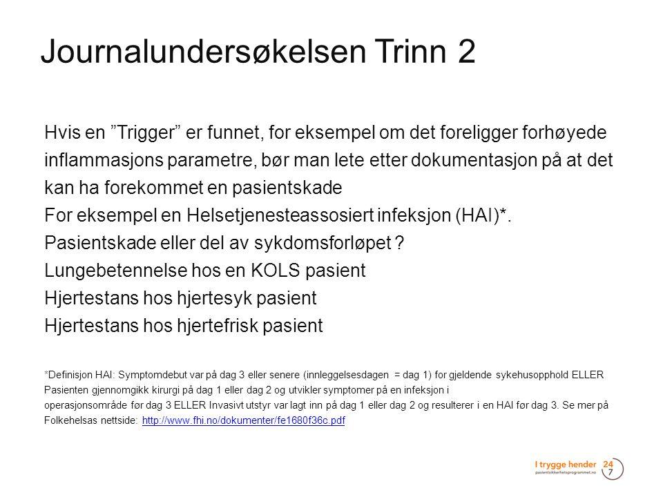 """Journalundersøkelsen Trinn 2  Hvis en """"Trigger"""" er funnet, for eksempel om det foreligger forhøyede inflammasjons parametre, bør man lete etter dokum"""