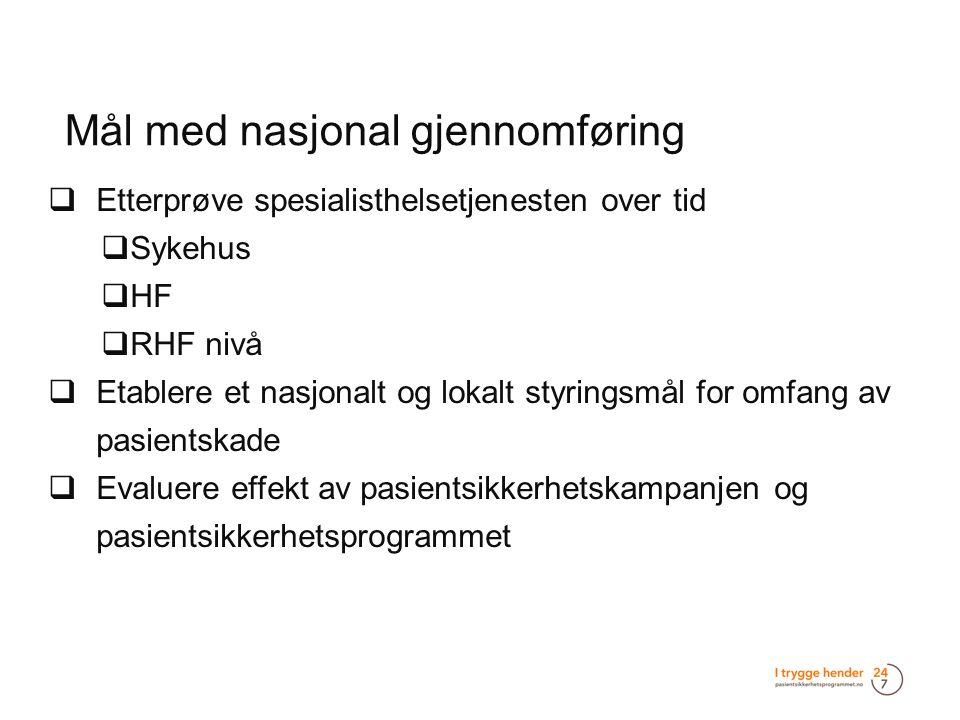 Mål med nasjonal gjennomføring  Etterprøve spesialisthelsetjenesten over tid  Sykehus  HF  RHF nivå  Etablere et nasjonalt og lokalt styringsmål
