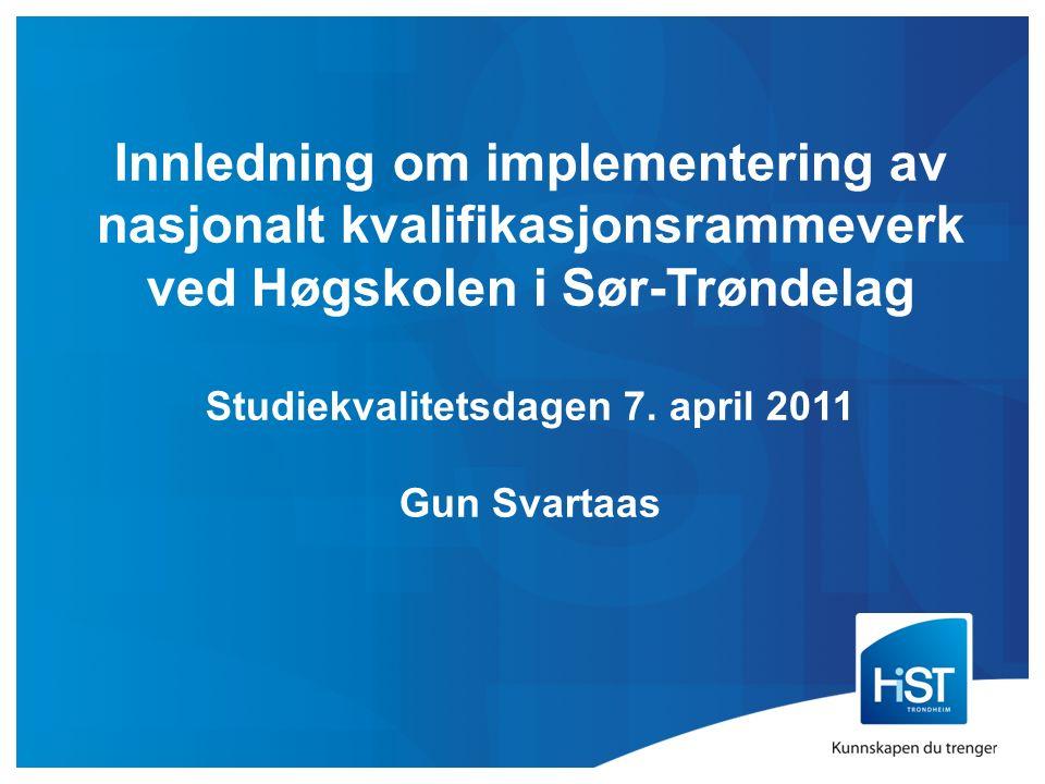 Innledning om implementering av nasjonalt kvalifikasjonsrammeverk ved Høgskolen i Sør-Trøndelag Studiekvalitetsdagen 7. april 2011 Gun Svartaas