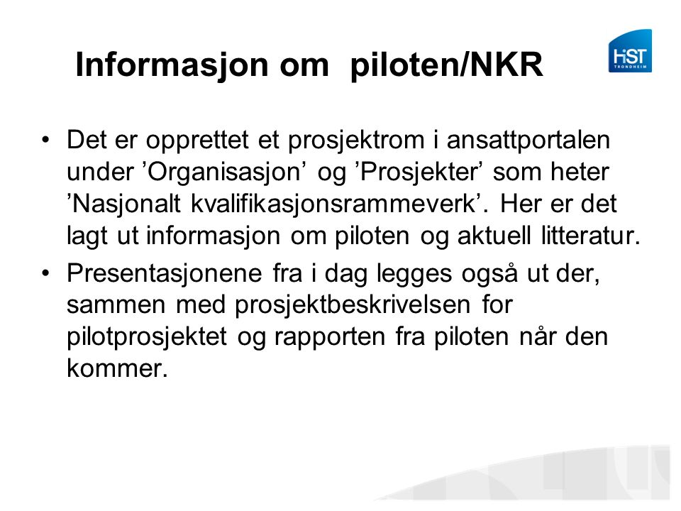 Informasjon om piloten/NKR Det er opprettet et prosjektrom i ansattportalen under 'Organisasjon' og 'Prosjekter' som heter 'Nasjonalt kvalifikasjonsrammeverk'.