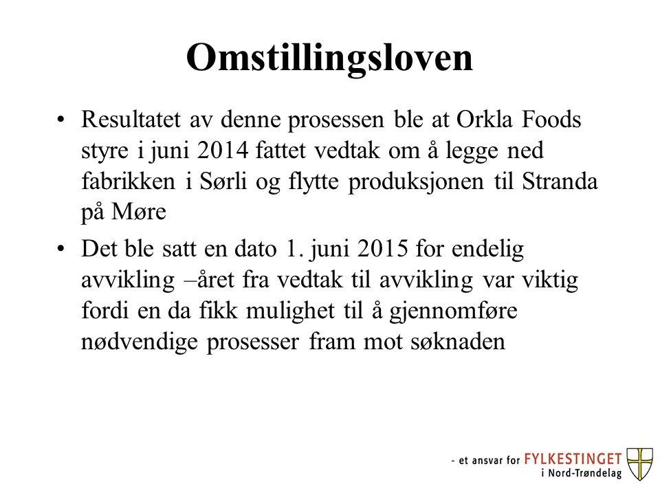 Omstillingsloven Resultatet av denne prosessen ble at Orkla Foods styre i juni 2014 fattet vedtak om å legge ned fabrikken i Sørli og flytte produksjonen til Stranda på Møre Det ble satt en dato 1.