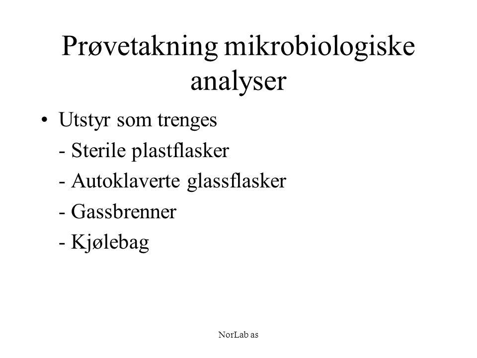 NorLab as Prøvetakning mikrobiologiske analyser Utstyr som trenges - Sterile plastflasker - Autoklaverte glassflasker - Gassbrenner - Kjølebag