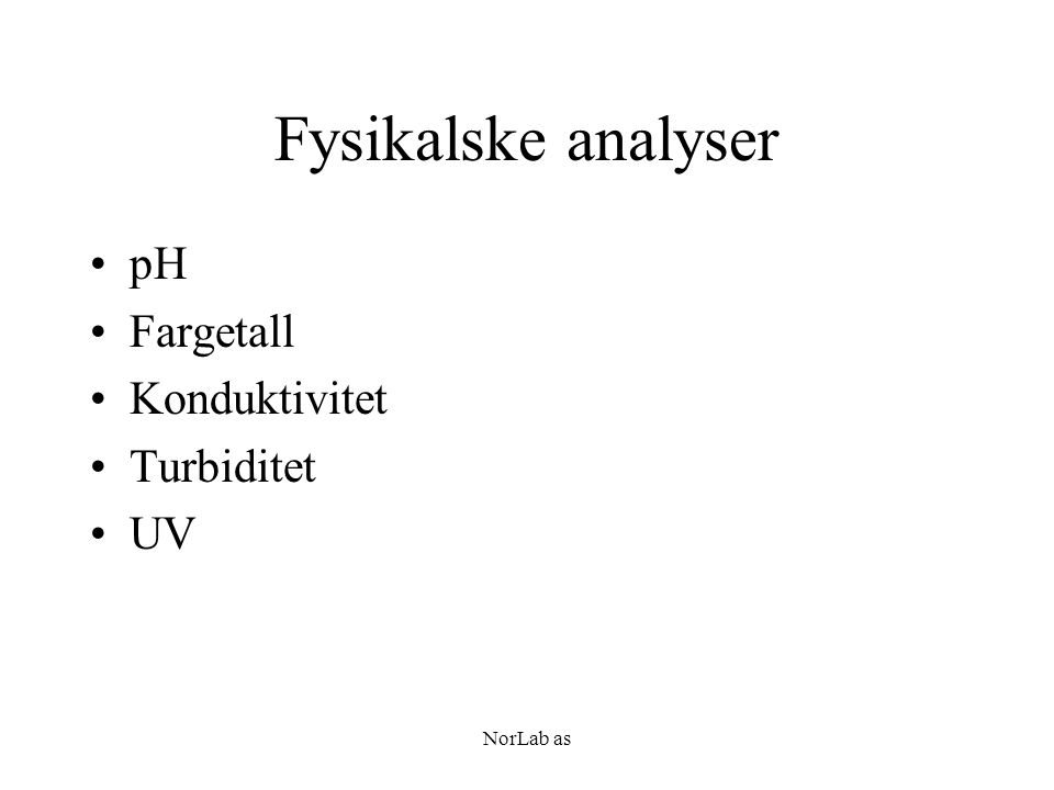 NorLab as Fysikalske analyser pH Fargetall Konduktivitet Turbiditet UV