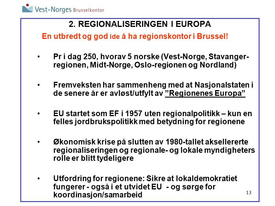 13 2. REGIONALISERINGEN I EUROPA En utbredt og god ide å ha regionskontor i Brussel.