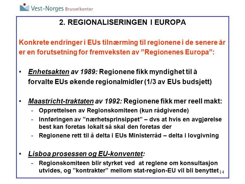 """14 2. REGIONALISERINGEN I EUROPA Konkrete endringer i EUs tilnærming til regionene i de senere år er en forutsetning for fremveksten av """"Regionenes Eu"""