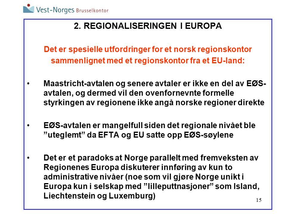 15 2. REGIONALISERINGEN I EUROPA Det er spesielle utfordringer for et norsk regionskontor sammenlignet med et regionskontor fra et EU-land: Maastricht