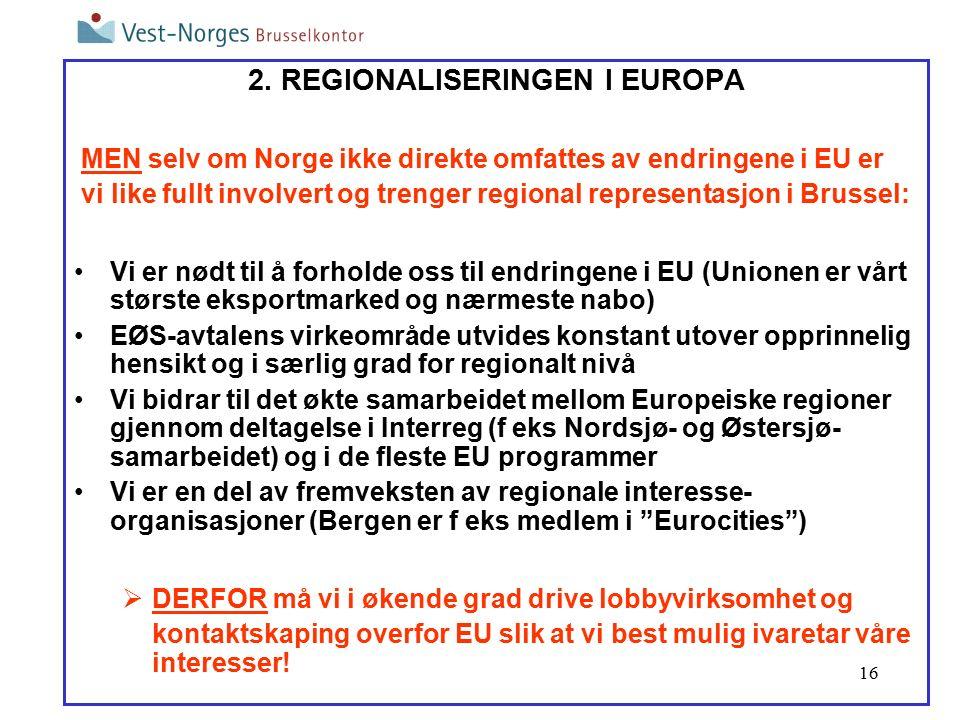 16 2. REGIONALISERINGEN I EUROPA MEN selv om Norge ikke direkte omfattes av endringene i EU er vi like fullt involvert og trenger regional representas