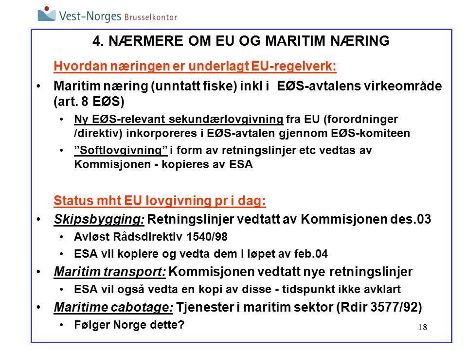 18 4. NÆRMERE OM EU OG MARITIM NÆRING Hvordan næringen er underlagt EU-regelverk: Maritim næring (unntatt fiske) inkl i EØS-avtalens virkeområde (art.