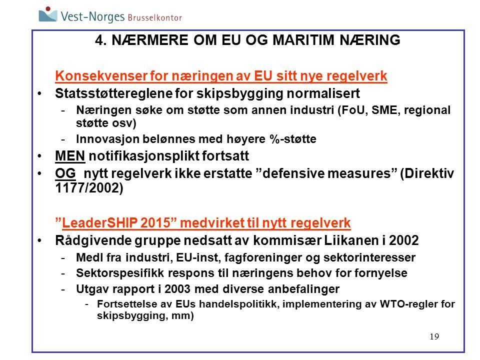 19 4. NÆRMERE OM EU OG MARITIM NÆRING Konsekvenser for næringen av EU sitt nye regelverk Statsstøttereglene for skipsbygging normalisert -Næringen søk
