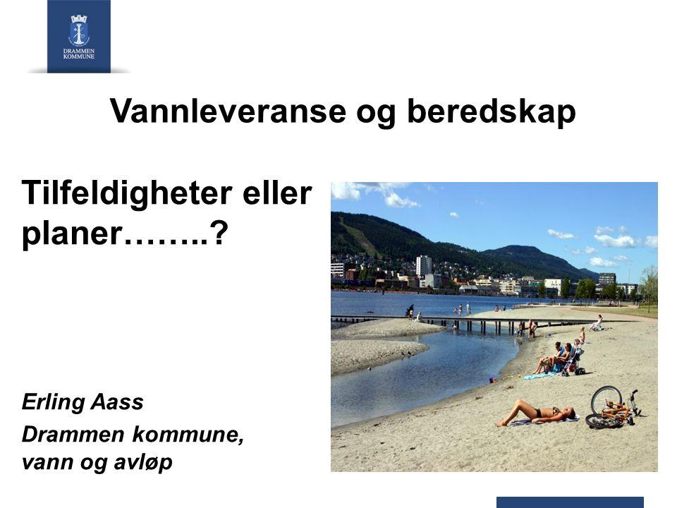Vannleveranse og beredskap Tilfeldigheter eller planer……..? Erling Aass Drammen kommune, vann og avløp