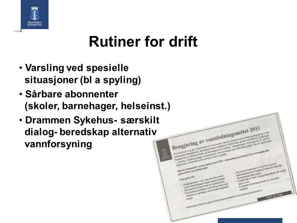 Rutiner for drift Varsling ved spesielle situasjoner (bl a spyling) Sårbare abonnenter (skoler, barnehager, helseinst.) Drammen Sykehus- særskilt dial