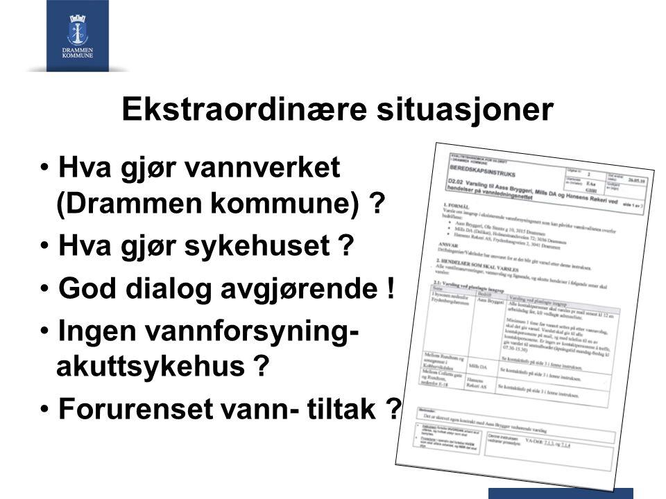 Ekstraordinære situasjoner Hva gjør vannverket (Drammen kommune) ? Hva gjør sykehuset ? God dialog avgjørende ! Ingen vannforsyning- akuttsykehus ? Fo