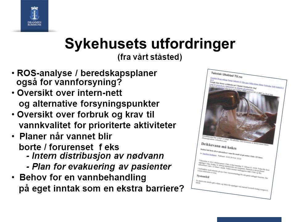Sykehusets utfordringer (fra vårt ståsted) ROS-analyse / beredskapsplaner også for vannforsyning? Oversikt over intern-nett og alternative forsyningsp