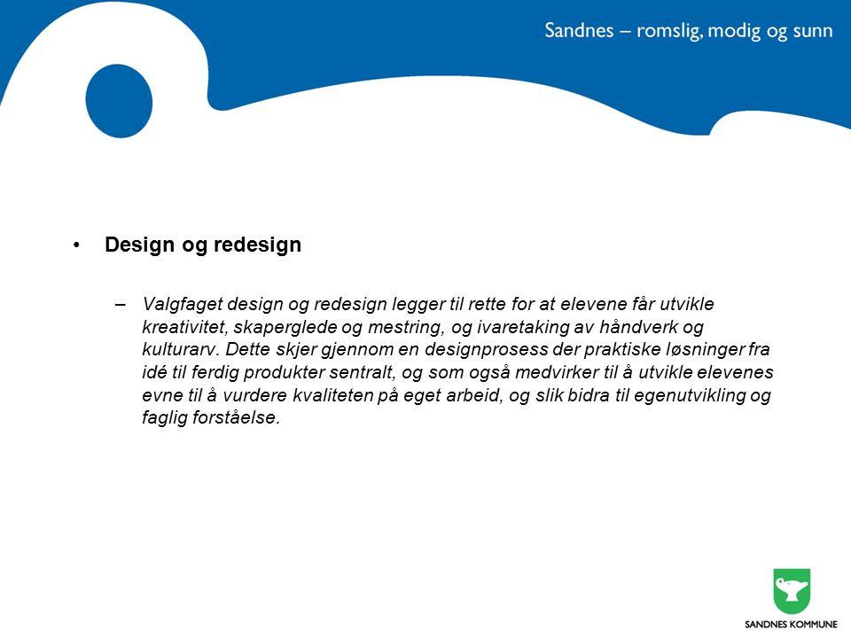 Design og redesign –Valgfaget design og redesign legger til rette for at elevene får utvikle kreativitet, skaperglede og mestring, og ivaretaking av håndverk og kulturarv.