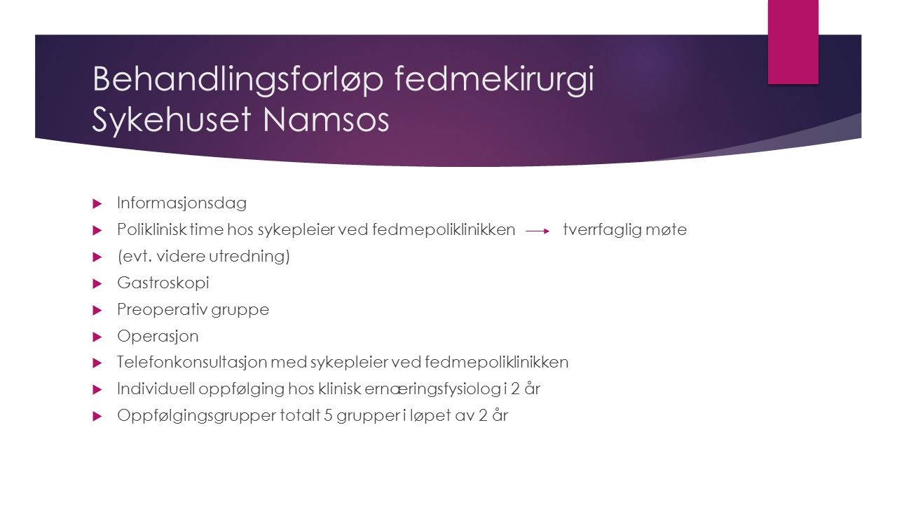 Behandlingsforløp fedmekirurgi Sykehuset Namsos  Informasjonsdag  Poliklinisk time hos sykepleier ved fedmepoliklinikken tverrfaglig møte  (evt. vi