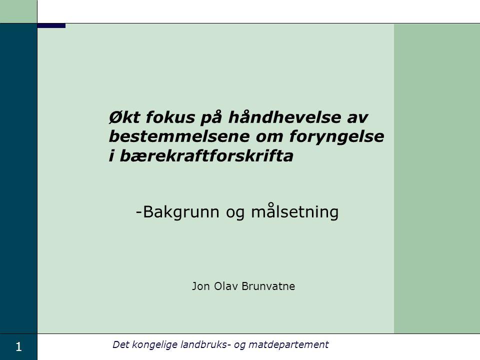 1 Det kongelige landbruks- og matdepartement Økt fokus på håndhevelse av bestemmelsene om foryngelse i bærekraftforskrifta -Bakgrunn og målsetning Jon Olav Brunvatne