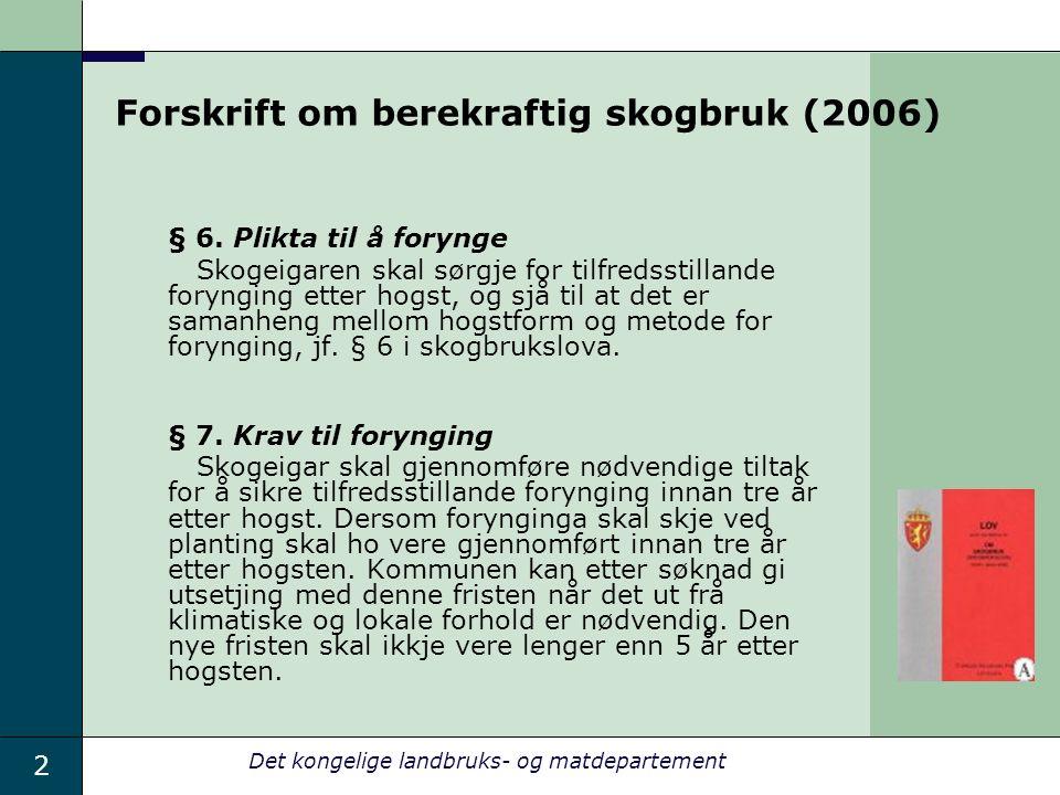 2 Det kongelige landbruks- og matdepartement Forskrift om berekraftig skogbruk (2006) § 6.