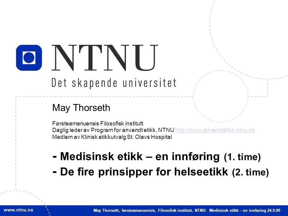 1 May Thorseth Førsteamanuensis Filosofisk institutt Daglig leder av Program for anvendt etikk, NTNU http://www.anvendtetikk.ntnu.nohttp://www.anvendtetikk.ntnu.no Medlem av Klinisk etikkutvalg St.
