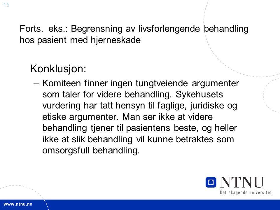 16 Et par nyttige referanser: Tranøy, Knut Erik, (2005): Medisinsk etikk i vår tid.