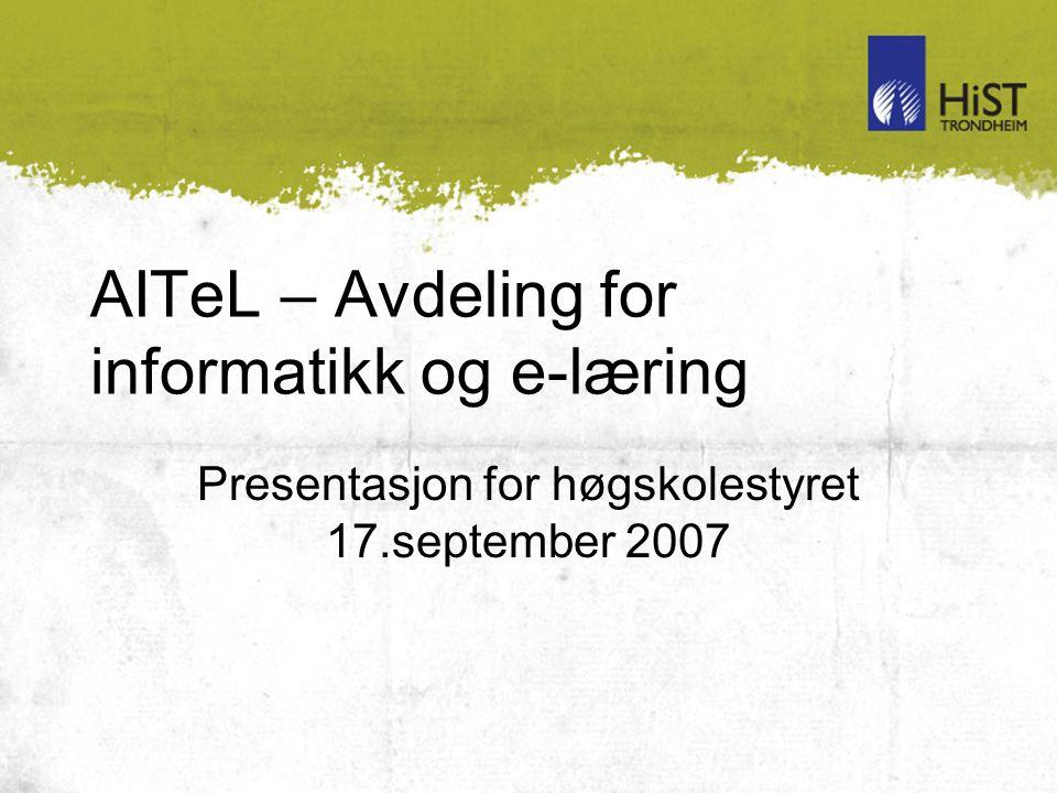AITeL – Avdeling for informatikk og e-læring Presentasjon for høgskolestyret 17.september 2007
