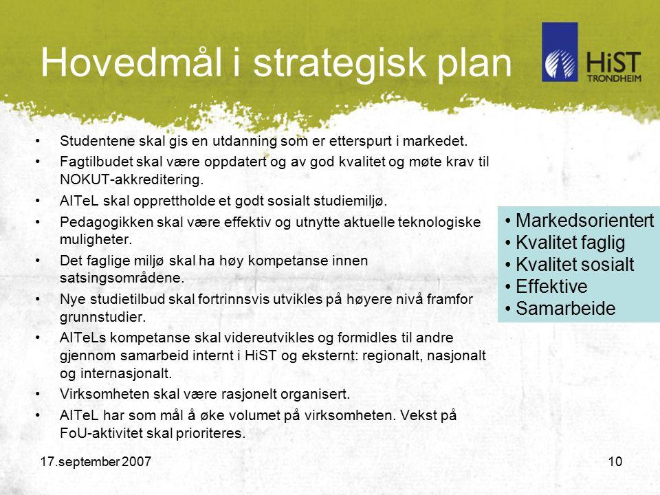17.september 2007 10 Hovedmål i strategisk plan Studentene skal gis en utdanning som er etterspurt i markedet.