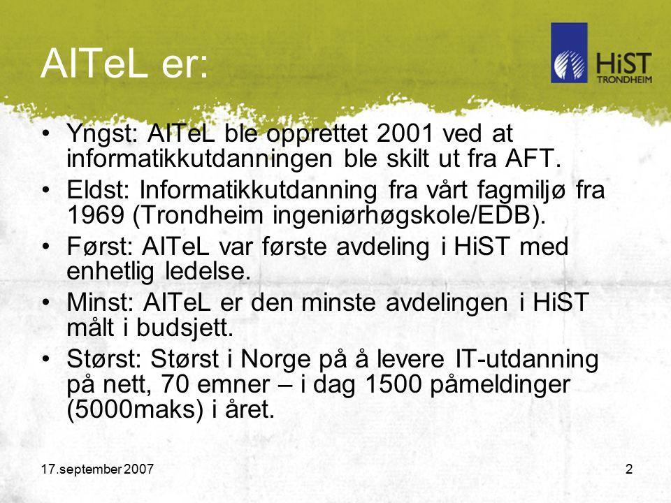 17.september 2007 2 AITeL er: Yngst: AITeL ble opprettet 2001 ved at informatikkutdanningen ble skilt ut fra AFT.