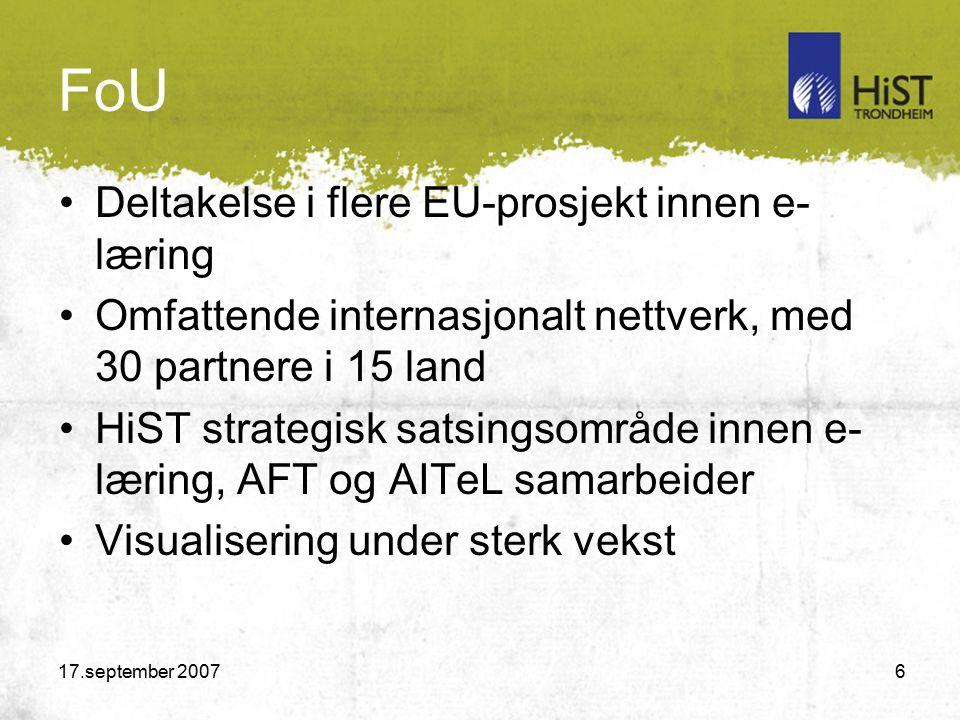 17.september 2007 6 FoU Deltakelse i flere EU-prosjekt innen e- læring Omfattende internasjonalt nettverk, med 30 partnere i 15 land HiST strategisk satsingsområde innen e- læring, AFT og AITeL samarbeider Visualisering under sterk vekst