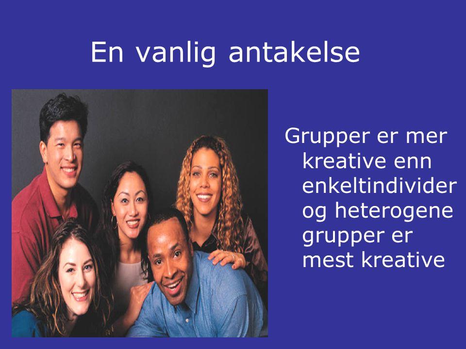 En vanlig antakelse Grupper er mer kreative enn enkeltindivider og heterogene grupper er mest kreative
