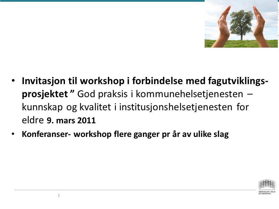 Invitasjon til workshop i forbindelse med fagutviklings- prosjektet God praksis i kommunehelsetjenesten – kunnskap og kvalitet i institusjonshelsetjenesten for eldre 9.