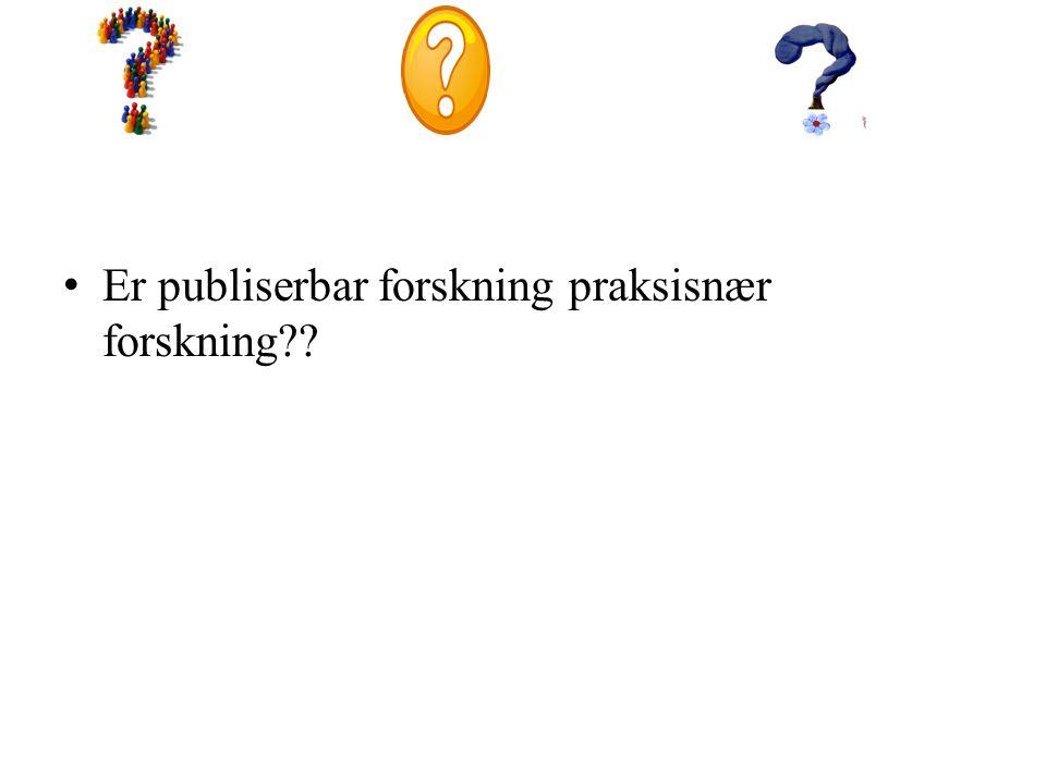Er publiserbar forskning praksisnær forskning??