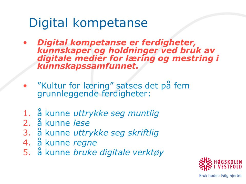 Digital kompetanse Digital kompetanse er ferdigheter, kunnskaper og holdninger ved bruk av digitale medier for læring og mestring i kunnskapssamfunnet.