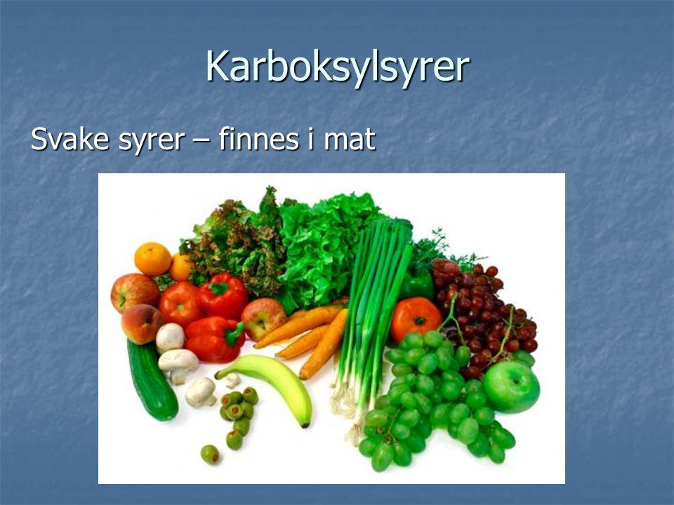 Karboksylsyrer Svake syrer – finnes i mat