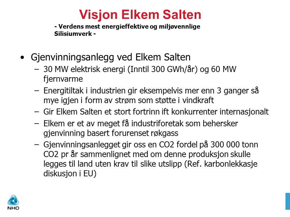 - Verdens mest energieffektive og miljøvennlige Silisiumverk - Gjenvinningsanlegg ved Elkem Salten –30 MW elektrisk energi (Inntil 300 GWh/år) og 60 M