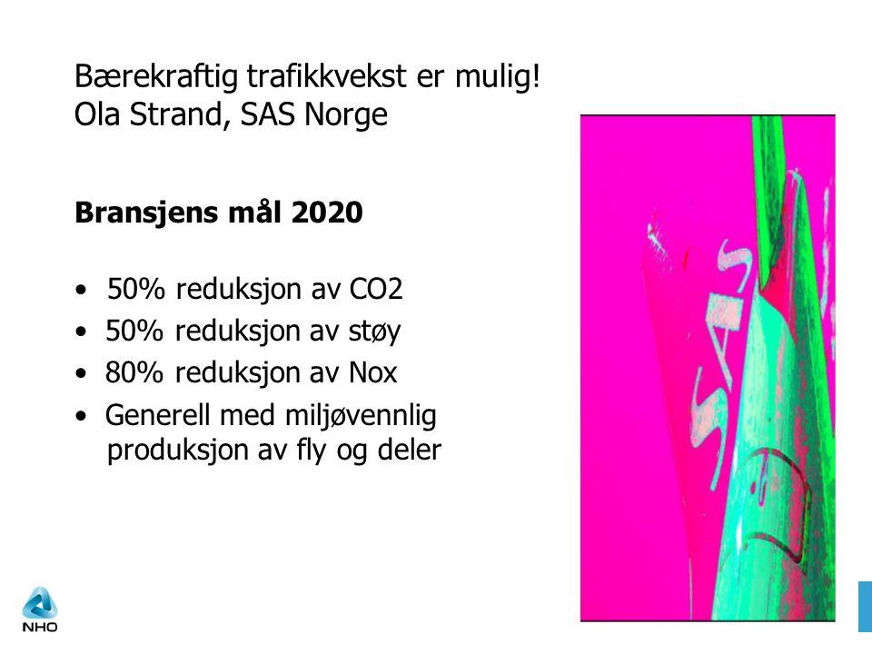 Bærekraftig trafikkvekst er mulig! Ola Strand, SAS Norge Bransjens mål 2020 50% reduksjon av CO2 50% reduksjon av støy 80% reduksjon av Nox Generell m
