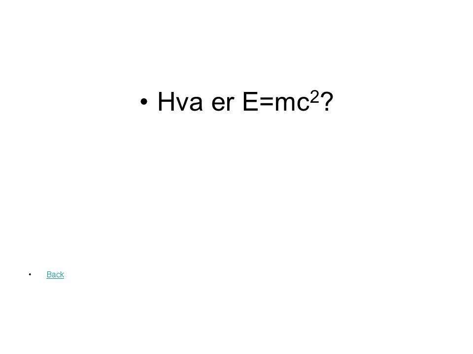 Einsteins berømte ligning som viser sammenhengen mellom energi og masse Question