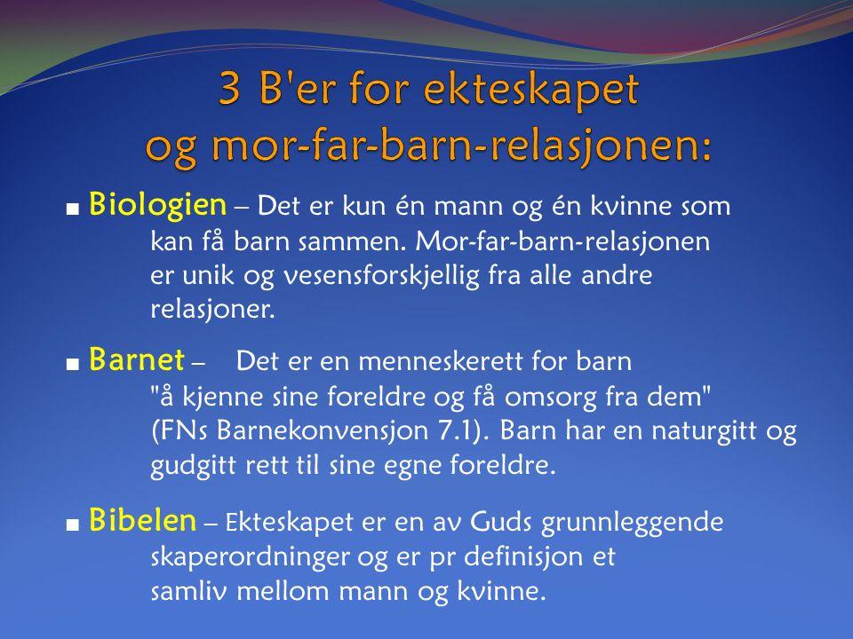 ■ Biologien – Det er kun én mann og én kvinne som kan få barn sammen.