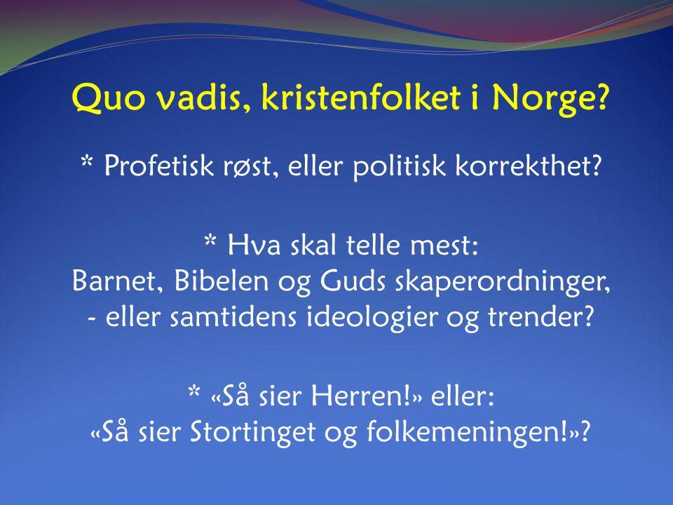 Quo vadis, kristenfolket i Norge. * Profetisk røst, eller politisk korrekthet.