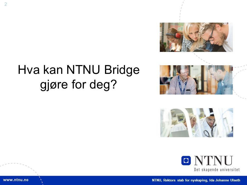 2 Hva kan NTNU Bridge gjøre for deg NTNU, Rektors stab for nyskaping, Ida Johanne Ulseth